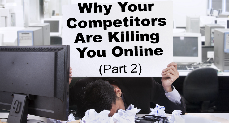 Why Your Competitors Are Killing You Online (Part 2)