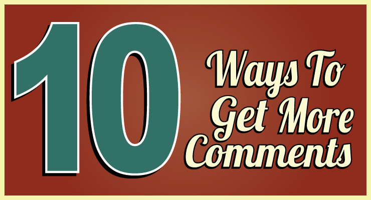 10 Ways To Get More Comments