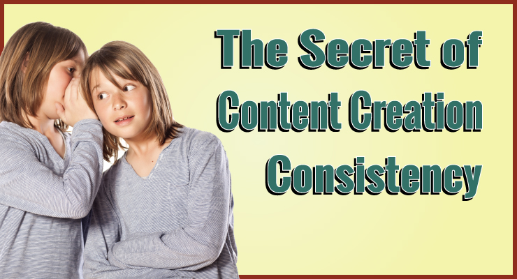The Secret of Content Creation Consistency