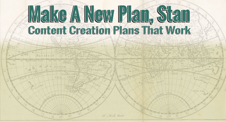 Make a New Plan, Stan | Content Creations Plans That Work