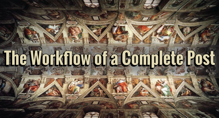 The Workflow of a Complete Post