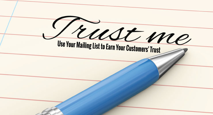 Trust Me | Use Your Mailing List to Earn Your Customers' Trust
