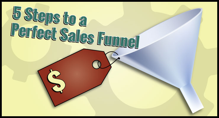 5 Steps to a Perfect Sales Funnel