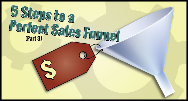 5 Steps to a Perfect Sales Funnel (Part 3)