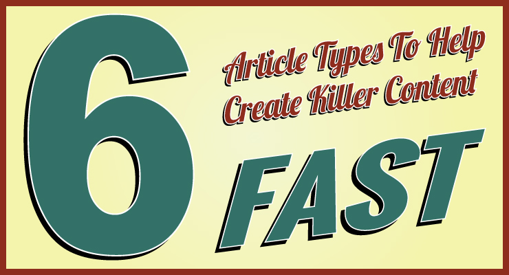 6 Article Types To Help Create Killer Content Fast