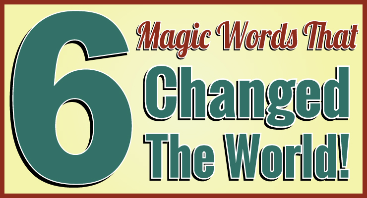 Six Magic Words That Changed the World