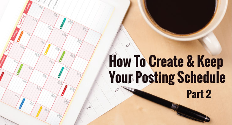 How to Create and Keep a Posting Schedule (Part 2)