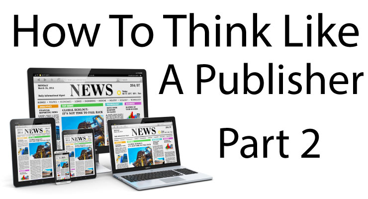 How To Think Like A Publisher (Part 2)